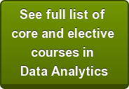See full list of  core and elective  courses in  Data Analytics