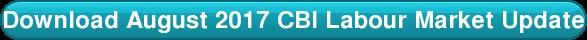 Download August 2017 CBI Labour Market Update