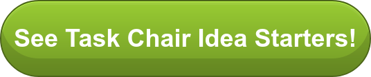 See Task Chair Idea Starters!