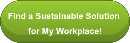 Find a Sustainable Solution   for My Workplace!