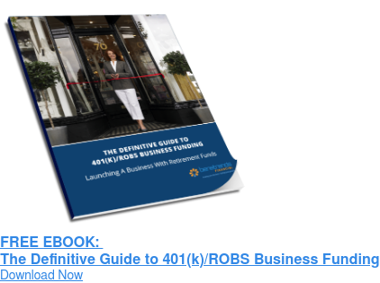 FREE EBOOK:  The Definitive Guide to 401(k)/ROBS Business Funding Download Now
