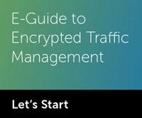 E-Guide to Encrypted Traffic Management