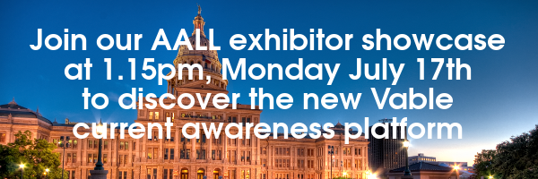 Join our AALL exhibitor showcase at 1.15pm Monday July 17th to discover the new Vable current awareness platforn