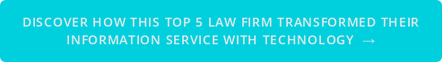 Discover how thistop 5 law firm transformed their information service with technology →