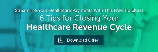 Streamline Your Healthcare Payments with this Free Tip Sheet. Download 6 Tips for Closing Your Healthcare Revenue Cycle.