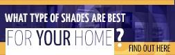 What type of shades are best for your home?
