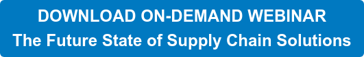 DOWNLOAD ON-DEMAND WEBINAR  The Future State of Supply Chain Solutions