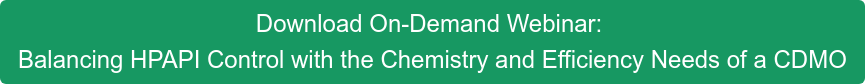 Download On-Demand Webinar:  Balancing HPAPI Control with the Chemistry and Efficiency Needs of a CDMO