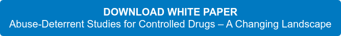 DOWNLOAD WHITE PAPER Abuse-Deterrent Studies for Controlled Drugs – A Changing Landscape