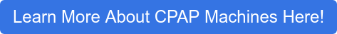 Learn More About CPAP Machines Here!