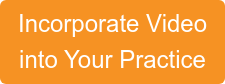 Incorporate Video  into Your Practice