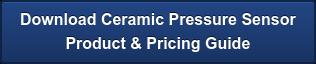 Download Ceramic Pressure Sensor Product & Pricing Guide
