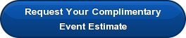 Request Your Complimentary Event Estimate