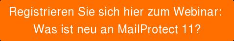 Registrieren Sie sich hier zum Webinar:  Was ist neu an MailProtect 11?