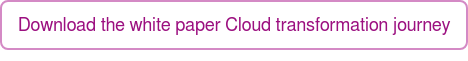 Download the white paper Cloud transformation journey