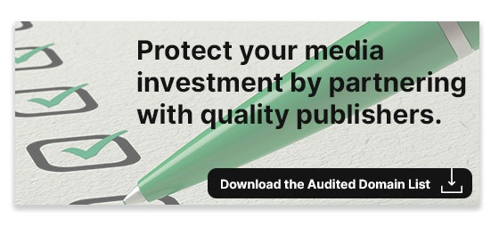 Protect your media investment by partnering with quality publishers. Download the Audited Domain List.