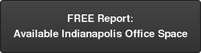 FREE Report: Available Indianapolis Office Space