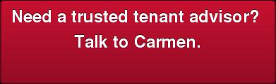 Need a trusted tenant advisor?  Talk to Carmen.