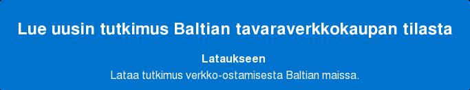 Lue uusin tutkimus Baltian tavaraverkkokaupan tilasta Lataukseen Lataa tutkimus verkko-ostamisesta Baltian maissa.