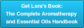 Get Lora's Book: The Complete Aromatherapy  and Essential Oils Handbook