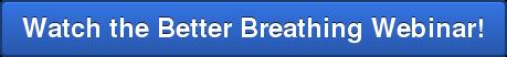 Watch the Better Breathing Webinar!
