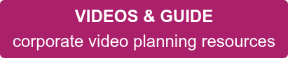 VIDEOS & GUIDE corporate video planning resources