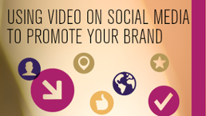 Using video on social media to promote your brand