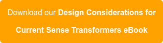 Download our Design Considerations for Current Sense TransformerseBook