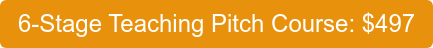 6-Stage Teaching Pitch Course: $497