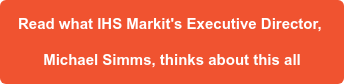 Read what IHS Markit's Executive Director,  Michael Simms, thinks about this all