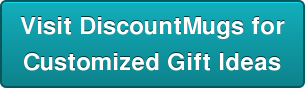 Visit DiscountMugs for Customized Gift Ideas