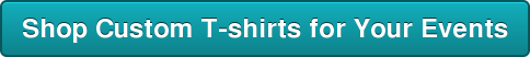 Shop Custom T-shirts for Your Events