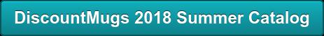 DiscountMugs 2018 Summer Catalog