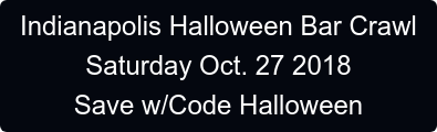 Indianapolis Halloween Bar Crawl  Saturday Oct. 27 2018  Save w/Code Halloween