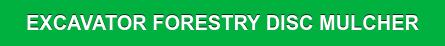 EXCAVATOR FORESTRY DISC MULCHER