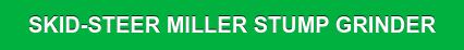 SKID-STEER MILLER STUMP GRINDER