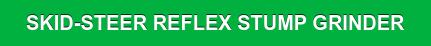 SKID-STEER REFLEX STUMP GRINDER