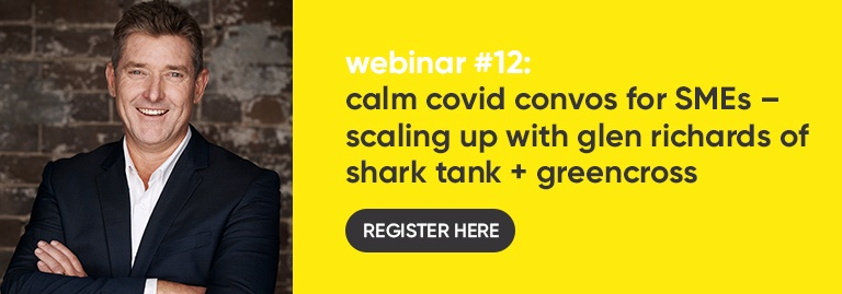 WEBINAR: Scaling Up with Glen Richards of Shark Tank + Greencross – Calm COVID Convos