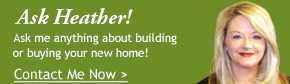 ask us about building, remodeling, or buying a new home