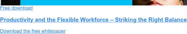 Free download  Productivity and the Flexible Workforce – Striking the Right Balance  Download the free whitepaper
