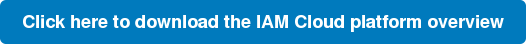 Click here to download the IAM Cloud platform overview