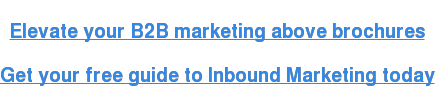 There's more to marketing thanbrochures!  Get your free guide to Inbound Marketing here