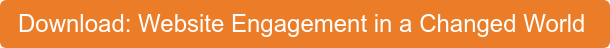 Download: Website Engagement in a Changed World