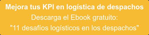 Ebook gratuito: 11 desafíos logísticos en los despachos