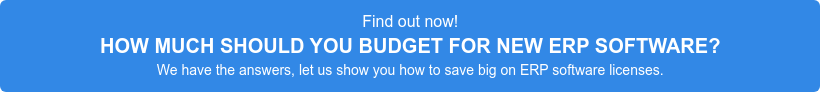 Find out now! HOW MUCH SHOULD YOU BUDGET FOR NEW ERP SOFTWARE?   We have the answers, let us show you how to save big on ERP software licenses.