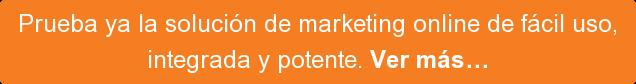 Prueba ya la solución de marketing online de fácil uso, integrada y potente. Ver más…