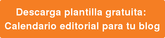 Descarga plantilla gratuita:   Calendario editorial para tu blog