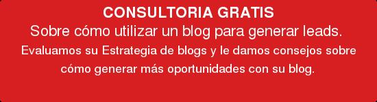 CONSULTORIA GRATIS Sobre cómo utilizar un blog para generar leads.  Evaluamos su Estrategia de blogs y le damos consejos sobre cómo generar más oportunidades con su blog.