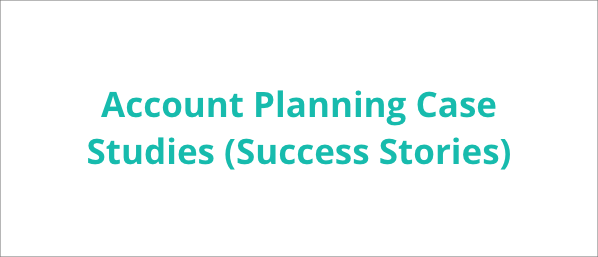 Account Planning Case Studies