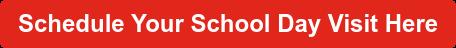 Schedule Your School Day Visit Here